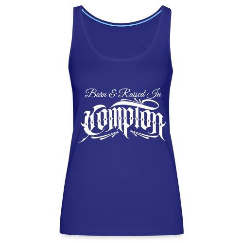 born and raised in Compton - Women's Premium Tank Top