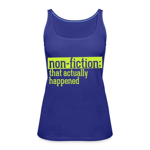 non fiction.png - Women's Premium Tank Top