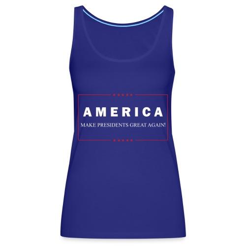 Make Presidents Great Again - Women's Premium Tank Top