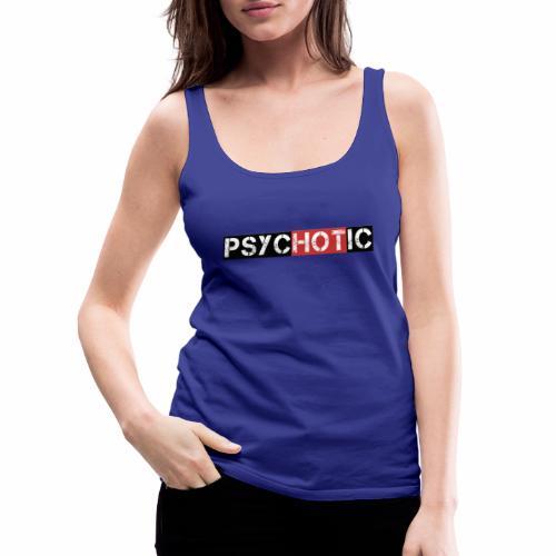 psycHOTic - Women's Premium Tank Top