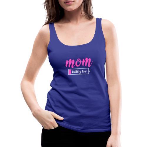 Mom battery Low- Tired Mom - Women's Premium Tank Top