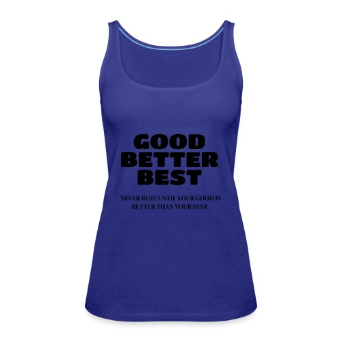 Good Better Best - Women's Premium Tank Top