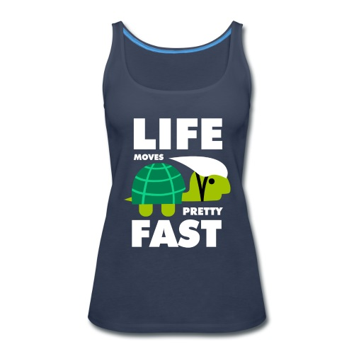 Life moves pretty fast - Women's Premium Tank Top
