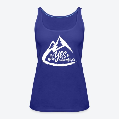 Say Yes to Adventure - Light - Women's Premium Tank Top