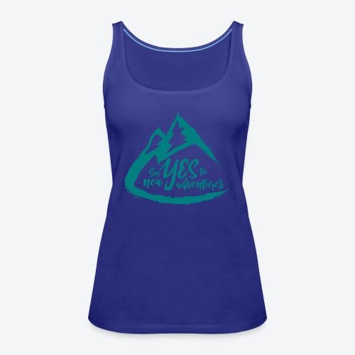 Say Yes to Adventure - Coloured - Women's Premium Tank Top