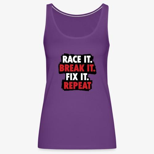 race it break it fix it repeat - Women's Premium Tank Top