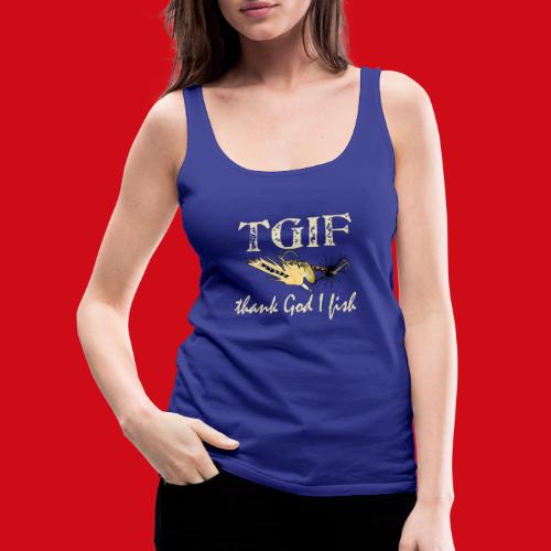 TGIF - Thank God I Fish - Women's Premium Tank Top