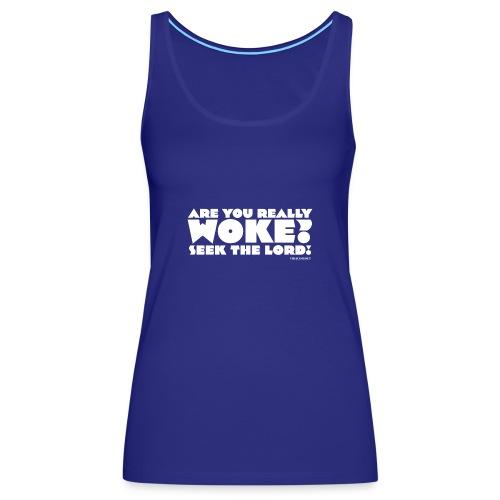 Are You Really Woke? Seek the Lord - Women's Premium Tank Top