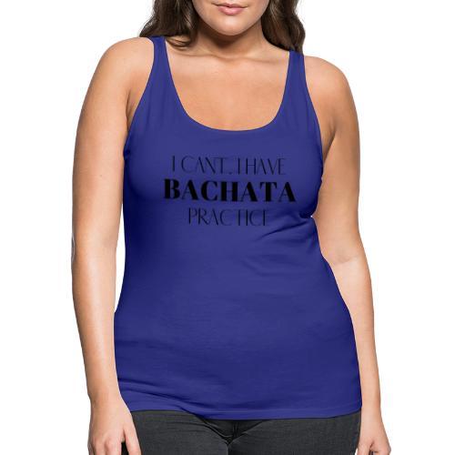 I CANT BACHATA - Women's Premium Tank Top