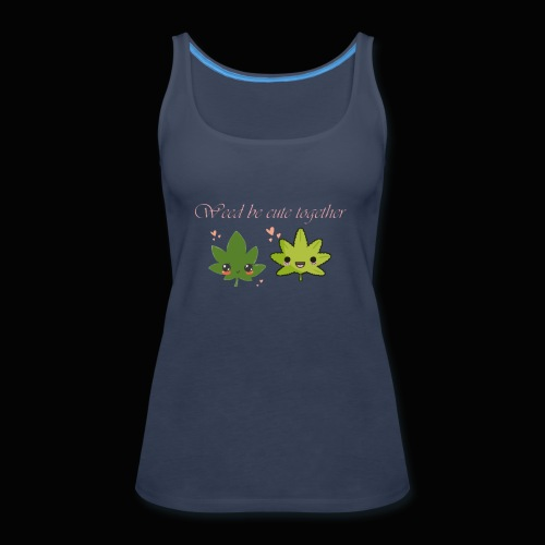 Weed Be Cute Together - Women's Premium Tank Top