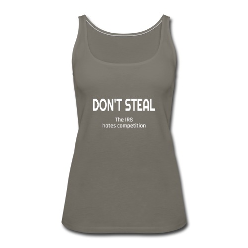 Don't Steal The IRS Hates Competition - Women's Premium Tank Top