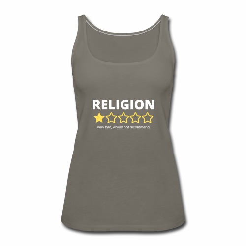 Religion: Very bad, would not recommend. - Women's Premium Tank Top