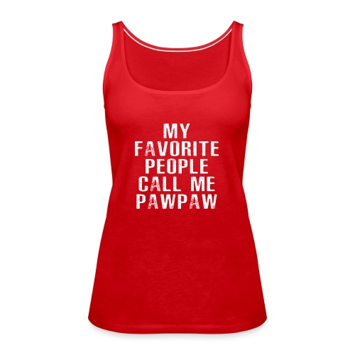 My Favorite People Called me PawPaw - Women's Premium Tank Top