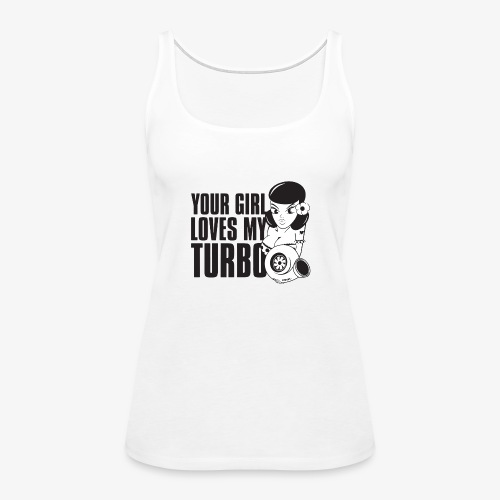 you girl loves my turbo - Women's Premium Tank Top