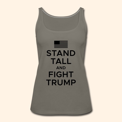 Stand Tall and Fight Trump - Women's Premium Tank Top