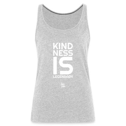 Kindness is Legendary - Women's Premium Tank Top