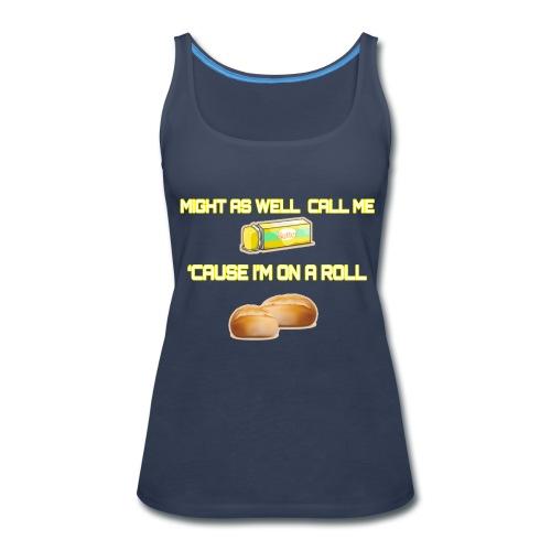 On A Roll Shirt - Women's Premium Tank Top
