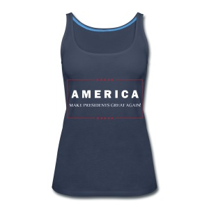 Make Presidents Great Again - Women's Premium Tank Top