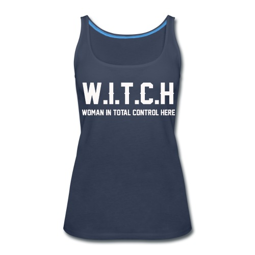 Witch is woman in total control here shirt - Women's Premium Tank Top