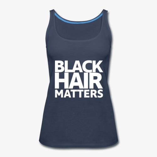 BLACK HAIR MATTERS - Women's Premium Tank Top