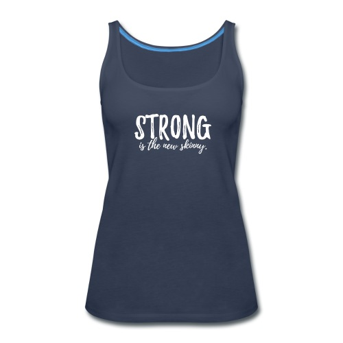 Strong is the New Skinny - Women's Premium Tank Top