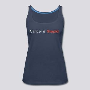 Cancer is stupid. - Women's Premium Tank Top