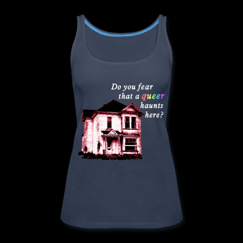 Do You Fear that a Queer Haunts Here - Women's Premium Tank Top
