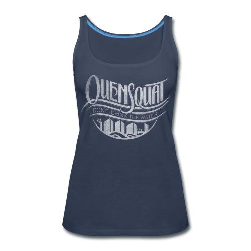 Quensquat | Don't Drink the Water - Women's Premium Tank Top