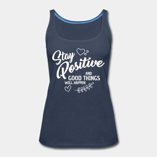 stay positive - Women's Premium Tank Top