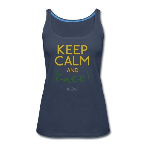 Keep Calm and Kneel - Women's Premium Tank Top