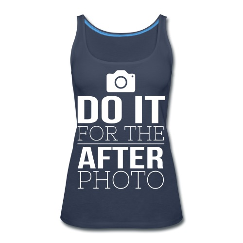 Do It For The After Photo - Women's Premium Tank Top