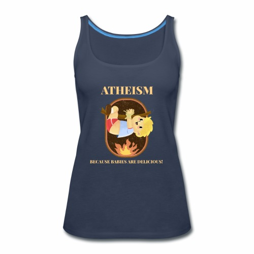 Atheism, Because Babies Are Delicious! - Women's Premium Tank Top