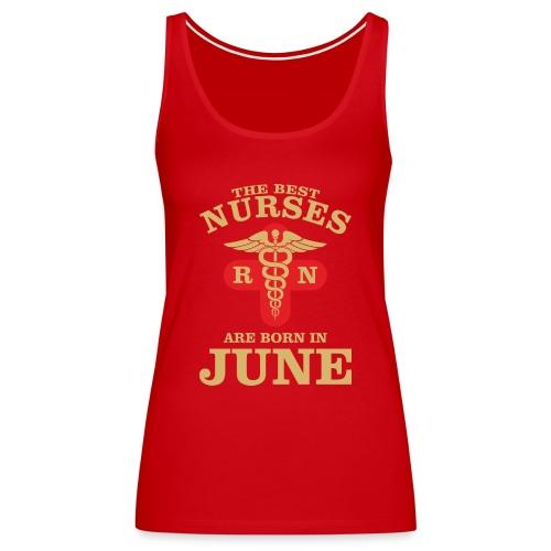 The Best Nurses are born in June - Women's Premium Tank Top