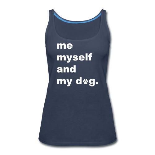 Me Myself And My Dog - Women's Premium Tank Top