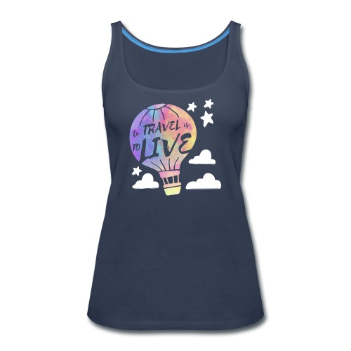 To Travel Is To Live - Women's Premium Tank Top