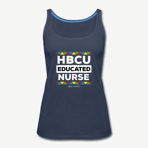HBCU Educated Nurse - Women's Premium Tank Top