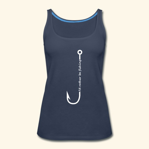 I'd rather be fishing - Women's Premium Tank Top