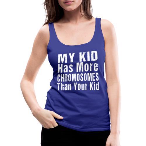 My Kid Has More Chromosomes Thank Your Kid - Women's Premium Tank Top