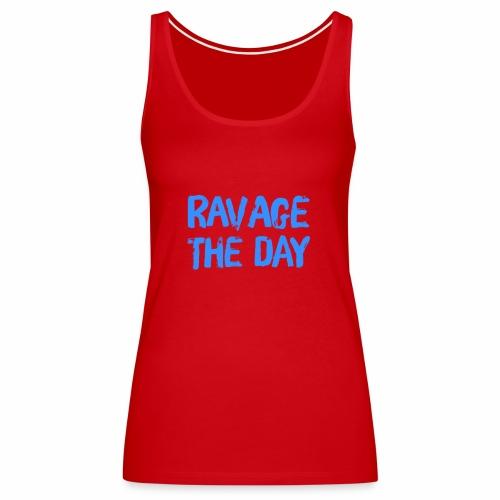 Ravage the Day - Women's Premium Tank Top