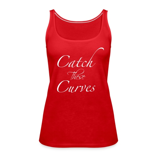 Catch These Curves White Font - Women's Premium Tank Top
