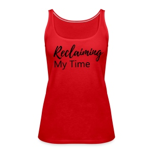 Reclaiming My Time - Women's Premium Tank Top