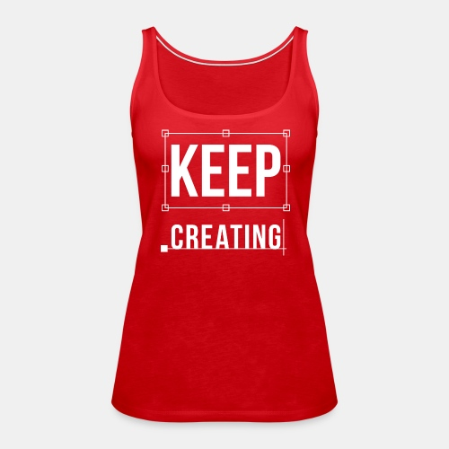 Keep Creating Graphic Design - Women's Premium Tank Top