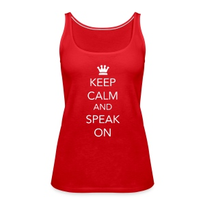 Keep Calm and Speak On - White Lettering - Women's Premium Tank Top
