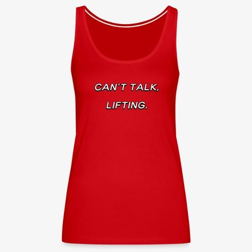 Can't talk, lifting - Women's Premium Tank Top