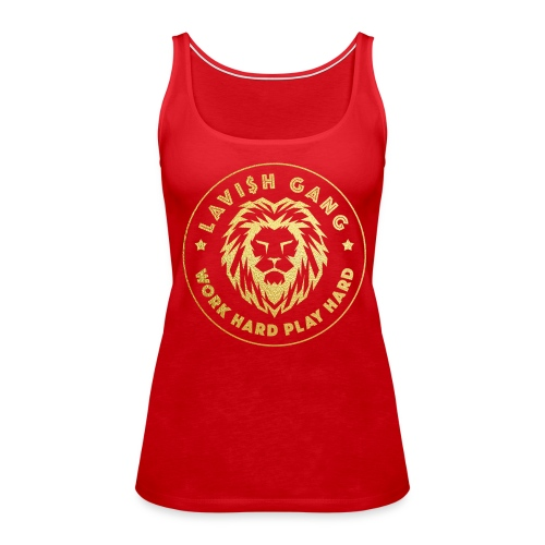 LAVI$H GANG | Work Hard Play Hard - Women's Premium Tank Top