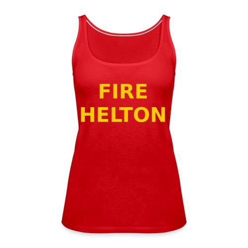 Fire Helton Shirt - Women's Premium Tank Top