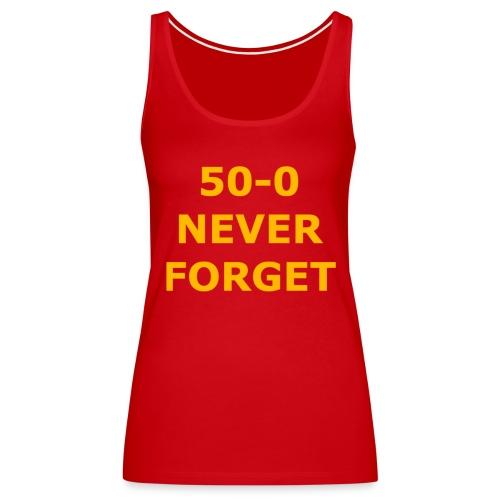 50 - 0 Never Forget Shirt - Women's Premium Tank Top