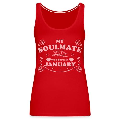 My Soulmate was born in January - Women's Premium Tank Top