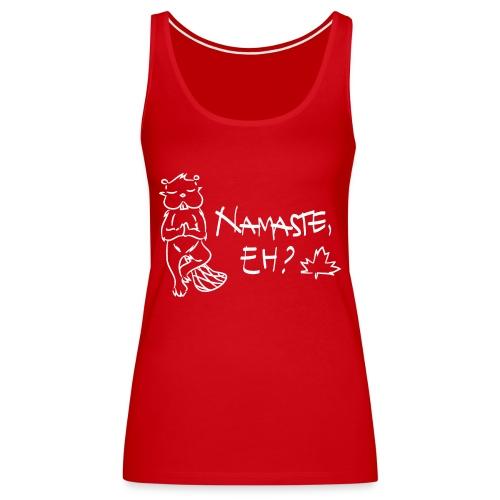 NAMASTE EH? (white print) - Women's Premium Tank Top