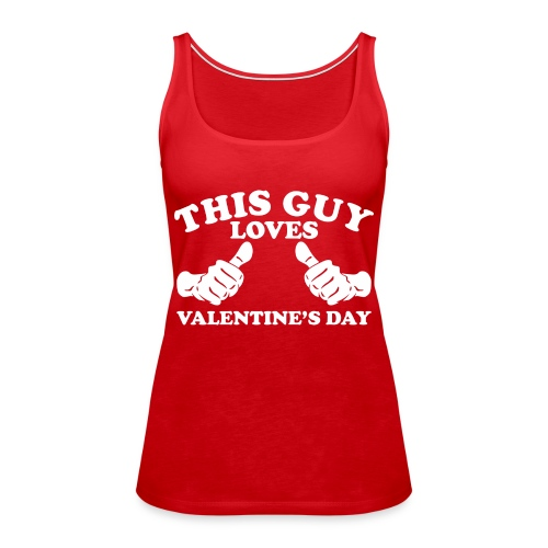 This Guy Loves Valentine's Day - Women's Premium Tank Top